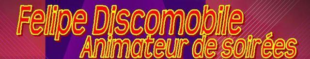 FELIPE DISCOMOBILE : Animateur disc jockey de soirées
