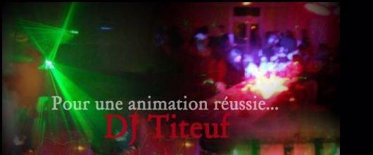 DJ TITEUF : animation, dj, sonorisation, eclairage