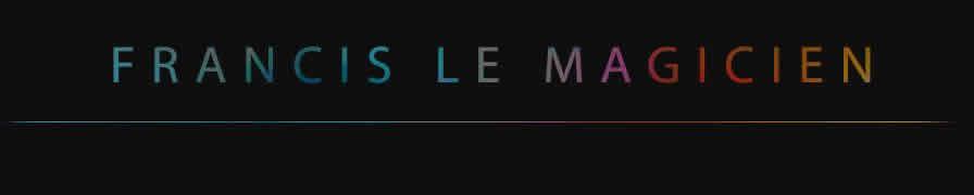 FRANCIS LE MAGICIEN : Fête idéale avec un magicien